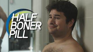 The Half Boner Pill
