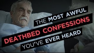 Awful Deathbed Confessions