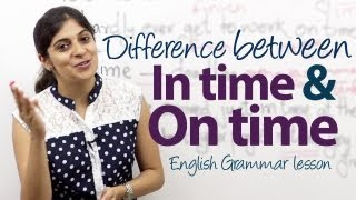 "What's the difference between ""in time"" and ""on time""? - English Grammar lesson ( Prepositions)"