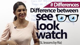 Advanced English Lesson  - Difference between See, Look and Watch (ESL)