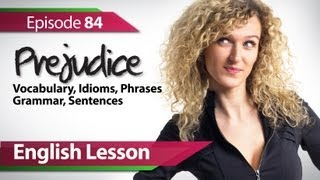 English lesson 84 - Prejudice. Vocabulary & Grammar lessons for learning fluent English - ESL