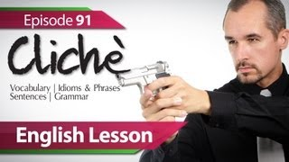 Daily Video vocabulary  91 - Cliché. Vocabulary & Grammar lessons to learn to speak fluent English