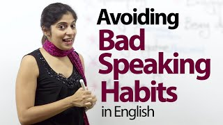 07 Bad English Speaking Habits that everyone should avoid – Free Advanced English Lesson
