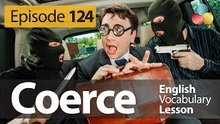 Coerce (verb) - English Vocabulary Lesson # 124 - Free English speaking lesson