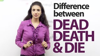 Difference between -  'dead', 'death' and 'die' – Spoken English Lesson
