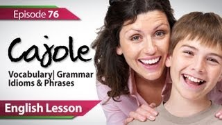 Daily Video vocabulary - Episode : 76 - Cajole. English Lesson