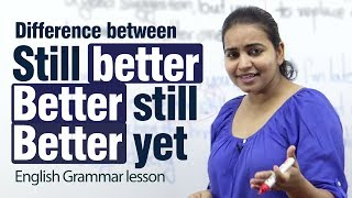 Difference between 'Still better', 'Better still' & 'Better yet' - English grammar lesson