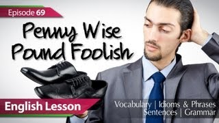 Daily Video vocabulary - Episode : 69 Penny Wise Pound foolish. English Lesson