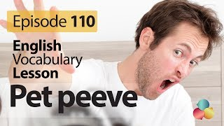 Pet peeve  - English Vocabulary Lesson # 110 - Free English speaking lesson
