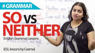 Difference between 'So' & 'Neither' - English Grammar lesson