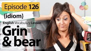 Grin and bear (idiom) English Vocabulary Lesson # 126 - Free English speaking lesson