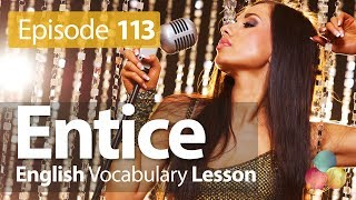 Entice - English Vocabulary Lesson # 113 - Free English speaking lesson