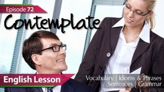 Daily Video vocabulary - Episode : 72 - Contemplate. English Lesson