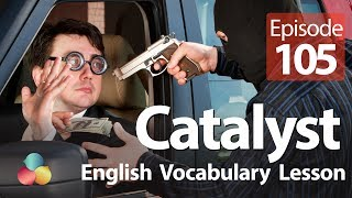 Catalyst  - English Vocabulary Lesson # 104 - Learn English online
