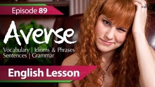 English lesson 89 - Averse. Vocabulary & Grammar lessons to learn fluent English - ESL