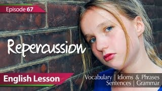 Daily Video vocabulary - Episode 67 : Repercussion. English Lesson