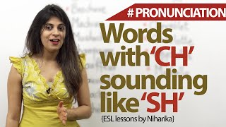 English words in which 'ch' is pronounced as 'sh' - Free English lesson to practice pronunciation.