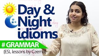 Learning English  - Day and Night idioms – (English Vocabulary Lesson)