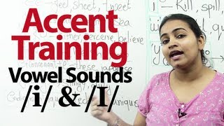 Accent Training : Lesson 02 - Pronunciation of Vowel sounds /i/ and /I/