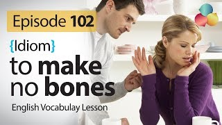 To make no bones ( idiom)  - English Vocabulary lesson # 102