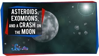Asteroids, Exomoons, and a Crash on the Moon