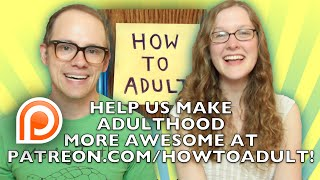 Make Adulthood Awesome: Become a How to Adult Patron!