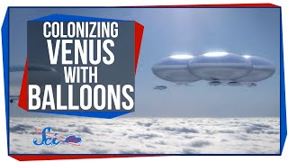 Colonizing Venus with Giant Balloons