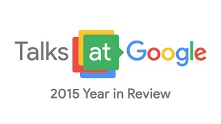 2015 Year in Review | Talks at Google