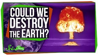Could We Destroy the Earth?